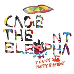 "Cage The Elephant ""Thank You Happy Birthday"""
