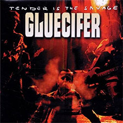 "Gluecifer ""Tender Is The Savage"""