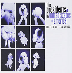 "Presidents Of The USA ""Freaked Out And Small"""