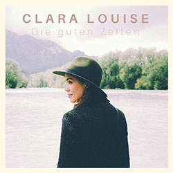 """Clara Louise """"Die guten Zeiten"""""""