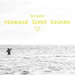 """Ben Galler """"Niemand liebt keinen"""""""