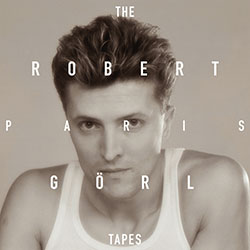 "Rober Görl ""The Paris Tapes"""