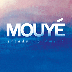 "Mouyé ""Steady Movement"""
