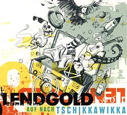 """Lendgold """"Auf nach Tschikkawikka"""""""