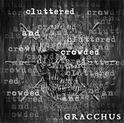 "Gracchus ""Cluttered and Crowded"""