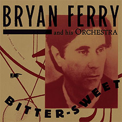 "Bryan Ferry ""Bitter Sweet"""