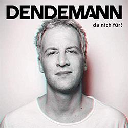"""Dendemann """"da nich für"""""""