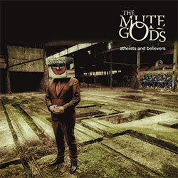 "The Mute Gods ""Atheists And Believers"""