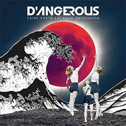 "D'Angerous ""Moonshine Over Jet Black Skies"""