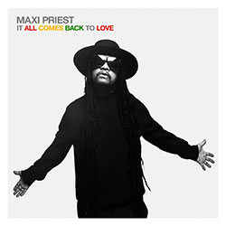 """Maxi Priest """"It All Comes Back To Love"""""""