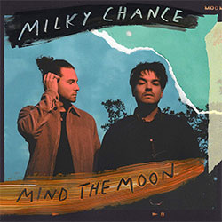 "Milky Chance ""Mind The Moon"""
