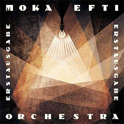 """Moka Efti Orchestra """"Erstausgabe"""