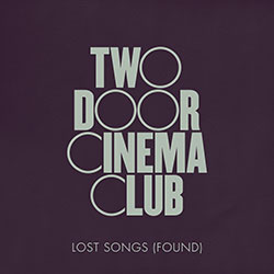 "Two Door Cinema Club ""Lost Songs (Found)"""