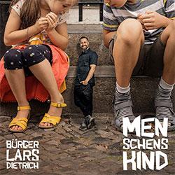 """Bürger Lars Dietrich """"Menschenskind"""""""