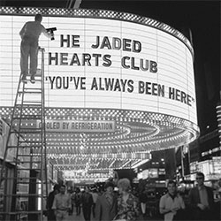 """The Jaded Hearts Club """"You've Always Been Here"""""""