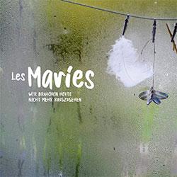 """Les Maries """"Wir brauchen heute nicht mehr rauszugehen"""""""