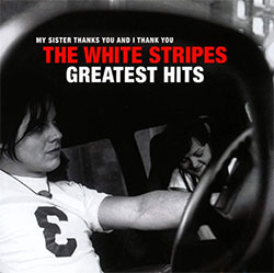 """The White Stripes """"Greatest Hits"""""""
