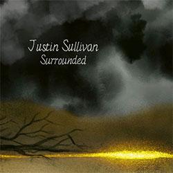 """Justin Sullivan """"Surrounded"""""""