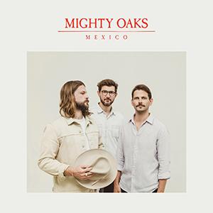 """Mighty Oaks """"Mexico"""""""
