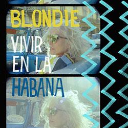 """Blondie """"Vivir En La Habana"""""""