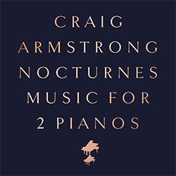 """Craig Armstrong """"Nocturnes - Music For 2 Pianos"""""""
