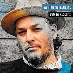 """Adrian Sutherland """"When The Magic Hits"""""""