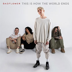 """Badflower """"This Is How The World Ends"""""""